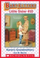 Karen's Grandmothers (Baby-Sitters Little Sister #10) ebook by Ann M. Martin