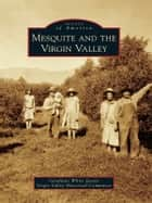 Mesquite and the Virgin Valley ebook by Geraldine White Zarate,Virgin Valley Historical Committee