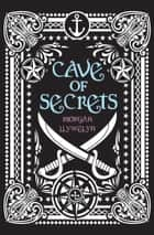 Cave of Secrets ebook by Morgan Llywelyn