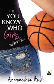 The You Know Who Girls: Freshman Year ebook by Annameekee Hesik