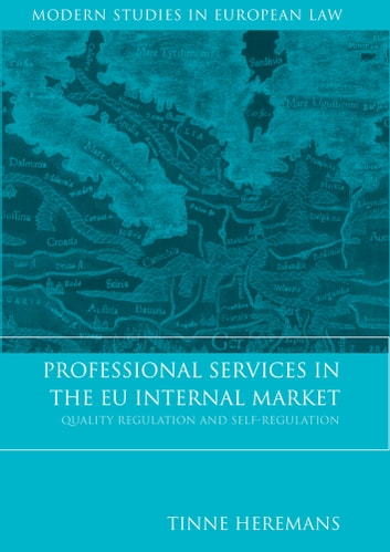 Professional Services in the EU Internal Market - Quality Regulation and Self-Regulation ebook by Tinne Heremans
