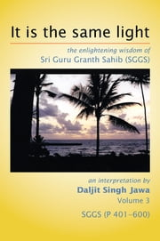 It is the same light - the enlightening wisdom of Sri Guru Granth Sahib (SGGS) ebook by Daljit Singh Jawa