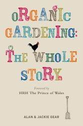 Organic Gardening: The Whole Story ebook by Alan and Jackie Gear