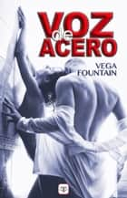 Voz de acero ebook by Vega Fountain