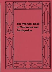 The Wonder Book of Volcanoes and Earthquakes ebook by Edwin J. Houston