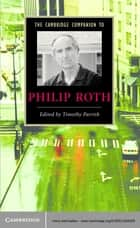 The Cambridge Companion to Philip Roth ebook by Timothy Parrish