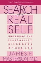 Search For The Real Self - Unmasking The Personality Disorders Of Our Age ebook by James F. Masterson, M.D.
