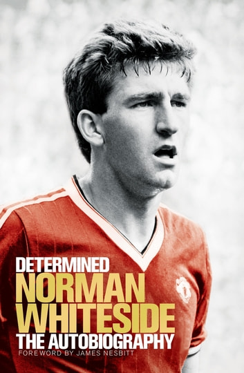 Determined: The Autobiography ebook by Norman Whiteside