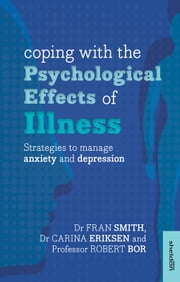 Coping with the Psychological Effects of Illness - Strategies to manage anxiety and depression ebook by Dr Fran Smith,Dr Carina Eriksen,Prof. Robert Bor