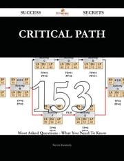 Critical Path 153 Success Secrets - 153 Most Asked Questions On Critical Path - What You Need To Know ebook by Steven Kennedy