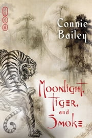 Moonlight, Tiger, and Smoke ebook by Connie Bailey
