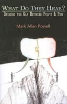 What Do They Hear? ebook by Mark Allan Powell
