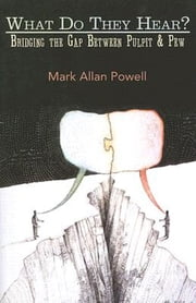 What Do They Hear? - Bridging the Gap Between Pulpit and Pew ebook by Mark Allan Powell