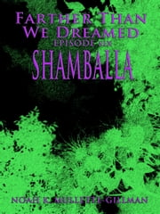 Shamballa (Episode Six of Farther Than We Dreamed) ebook by Noah Mullette-Gillman