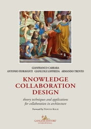 Knowledge collaboration design - Theory techniques and applications for collaboration in architecture ebook by Antonio Fioravanti, Armando Trento, Gianfranco Carrara,...