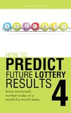 HOW TO PREDICT FUTURE LOTTERY RESULTS BOOK 4 ebook by Francis Isaac