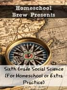 Sixth Grade Social Science - For Homeschool or Extra Practice ebook by Terri Raymond