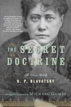 The Secret Doctrine ebook by H.P. Blavatsky, Michael Gomes