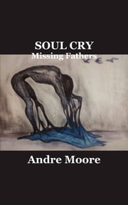 SOUL CRY - Missing Fathers ebook by Andre Moore