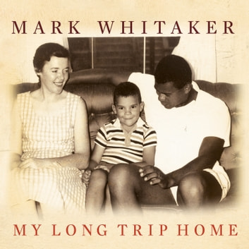 My Long Trip Home - A Family Memoir audiobook by Mark Whitaker