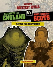 Elizabeth I of England vs. Mary, Queen of Scots: Battle for the Throne ebook by Roxburgh, Ellis