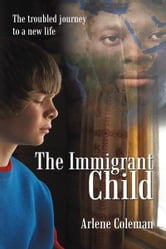 The Immigrant Child - The troubled journey to a new life ebook by Arlene Coleman
