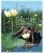 Truth, Plight of the Damselfly ebook by Mary Anne Smrz