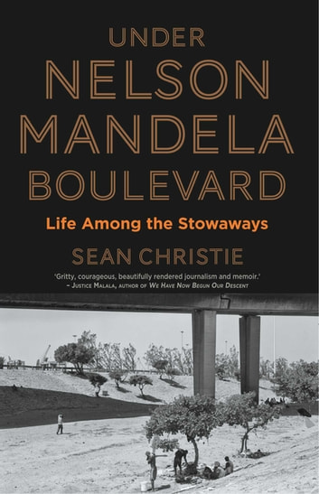 Under Nelson Mandela Boulevard - Life Among the Stowaways ebook by Sean Christie