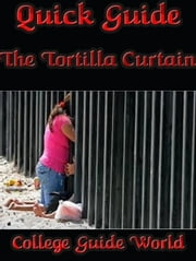 Quick Guide: The Tortilla Curtain ebook by College Guide World