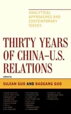 Thirty Years of China - U.S. Relations ebook by Sujian Guo,Baogang Guo,Youri Devuyst,Keith Eric Flick,Dennis Hickey,Kailai Huang,You Ji,Liu Kang,De-Yuan Kao,Pei-shan Kao,Yongshin Kim,Ji-Yong Lee,Yves-Heng Lim,Guoli Liu,Jing Men,Dominik Mierzejewski,Li Mingjiang,Albert S. Yee,, QuanshengZhao,Bo Zhiyue,Yiran Zhou