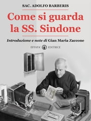 Come si guarda la SS. Sindone ebook by Adolfo Barberis,Gian Maria Zaccone