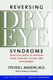 Reversing Dry Eye Syndrome: Practical Ways to Improve Your Comfort, Vision, and Appearance ebook by Steven L. Maskin, M.D.,Pamela Thomas,Scheffer C. G. Tseng, M.D., Ph.D.