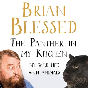 The Panther In My Kitchen - My Wild Life With Animals audiobook by Brian Blessed