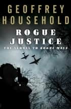 Rogue Justice ebook by Geoffrey Household