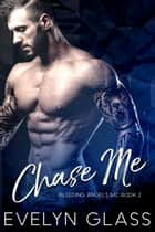 Chase Me: An MC Romance - Bleeding Angels MC, #2 ebook by Evelyn Glass