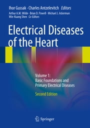 Electrical Diseases of the Heart - Volume 1: Basic Foundations and Primary Electrical Diseases ebook by Ihor Gussak,Charles Antzelevitch,Arthur A.M. Wilde,Brian D. Powell,Michael J. Ackerman,Win-Kuang Shen