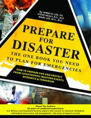 Prepare For Disaster - The One Book You Need To Plan For Emergencies ebook by James D. Lee,Steve Healy,Marc Lee