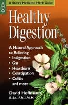Healthy Digestion - A Natural Approach to Relieving Indigestion, Gas, Heartburn, Constipation, Colitis, and More ebook by David Hoffmann