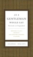 As a Gentleman Would Say ebook by John Bridges,Bryan Curtis