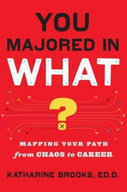 You Majored in What? - Mapping Your Path from Chaos to Career ebook by Kobo.Web.Store.Products.Fields.ContributorFieldViewModel