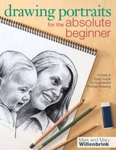 Drawing Portraits for the Absolute Beginner: A Clear & Easy Guide to Successful Portrait Drawing ebook by Mark Willenbrink,Mary Willenbrink