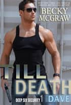 Till Death - Deep Six Security Series, #1 ebook by Becky McGraw