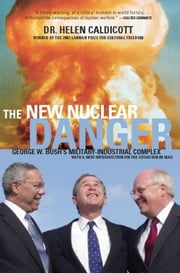 The New Nuclear Danger - George W. Bush's Military-Industrial Complex ebook by Helen Caldicott