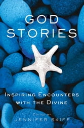 God Stories - Inspiring Encounters with the Divine ebook by Jennifer Skiff