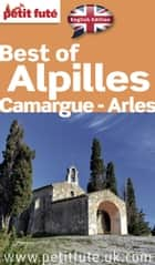 BEST OF ALPILLES-CAMARGUE-ARLES 2015 Petit Futé ebook by Dominique Auzias, Jean-Paul Labourdette