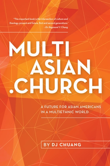MultiAsian.Church: A Future for Asian Americans in a Multiethnic World ebook by DJ Chuang