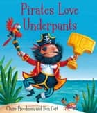 Pirates Love Underpants ebook by Claire Freedman, Ben Cort