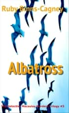 Albatross The Detective Macaulay Murders Trilogy #3 ebook by Ruby Binns-Cagney