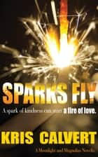 Sparks Fly ebook by Kris Calvert