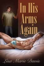 In His Arms Again ebook by Lisa Marie Davis